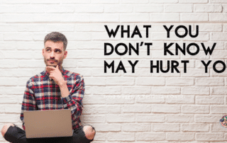 What you don't know may hurt you